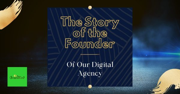 The Story of the Founder of Our Digital Agency
