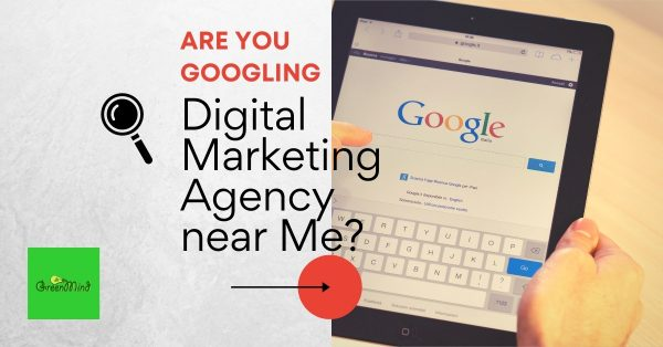 Are you Googling Digital Marketing Agency near Me?