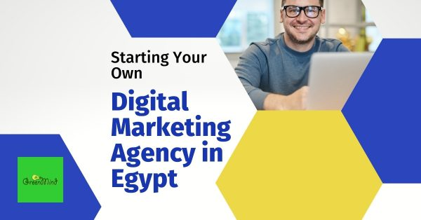 Starting Your Own Digital Marketing Agency in Egypt